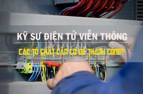Kỹ sư điện tử viễn thông. Các tố chất cần có để thành công