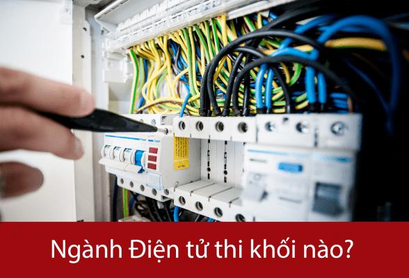 Ngành Điện Điện tử thi khối nào? Điểm chuẩn ngành Điện điện tử 2021